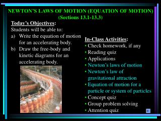 NEWTON'S LAWS OF MOTION (EQUATION OF MOTION) (Sections 13.1-13.3)