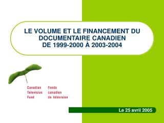 LE VOLUME ET LE FINANCEMENT DU DOCUMENTAIRE CANADIEN  DE 1999-2000  À  2003-2004