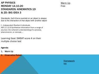 AP  Physics Monday 14.10.20 Standards : Kinematics 1 D  & 2D: Big Idea  3