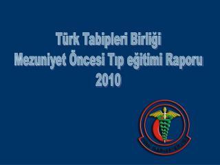 Türk Tabipleri Birliği Mezuniyet Öncesi Tıp eğitimi Raporu 2010