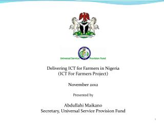 Delivering ICT for Farmers in Nigeria (ICT For Farmers Project) November 2012 Presented by