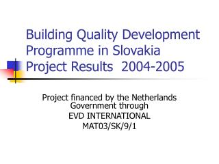 Building Quality Development Programme in Slovakia Project Results  2004-2005