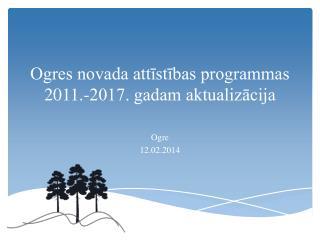 Ogres novada attīstības programmas  2011.-2017. gadam aktualizācija