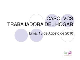 CASO: VCS TRABAJADORA DEL HOGAR