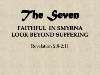 FAITHFUL  IN SMYRNA LOOK  BEYOND SUFFERING