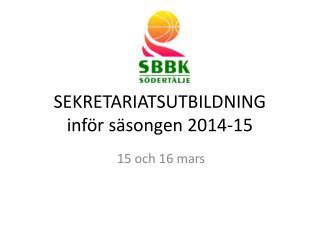 SEKRETARIATSUTBILDNING  inför säsongen  2014-15