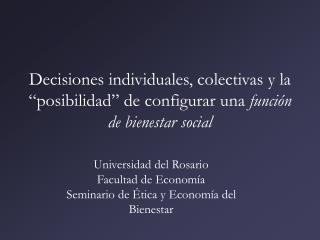 Universidad del Rosario Facultad de Economía Seminario de Ética y Economía del Bienestar