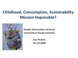 Childhood, Consumption, Sustainability  Mission Impossible?