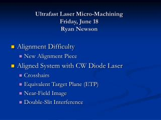 Ultrafast Laser Micro-Machining Friday, June 18 Ryan Newson