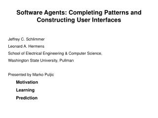 Software Agents: Completing Patterns and Constructing User Interfaces Jeffrey C. Schlimmer