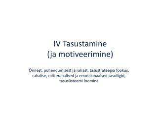 IV Tasustamine       (ja motiveerimine)