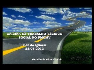 OFICINA DE TRABALHO TÉCNICO SOCIAL NO PMCMV Foz do Iguaçu 28.06.2013