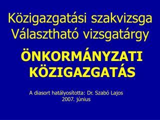 Közigazgatási szakvizsga Választható vizsgatárgy ÖNKORMÁNYZATI  KÖZIGAZGATÁS