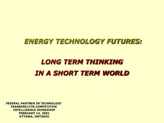 ENERGY TECHNOLOGY FUTURES: LONG TERM THINKING IN A SHORT TERM WORLD