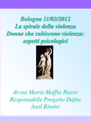 Bologna 11/02/2012 La  spirale della violenza Donne  che subiscono violenza : aspetti psicologici