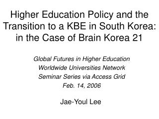 Higher Education Policy and the Transition to a KBE in South Korea: in the Case of Brain Korea 21