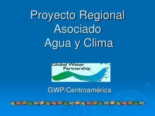 Proyecto Regional  Asociado  Agua y Clima