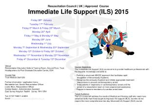 Resuscitation Council ( UK ) Approved  Course Immediate Life Support (ILS) 2015