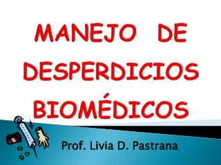 MANEJO  DE DESPERDICIOS BIOM�DICOS