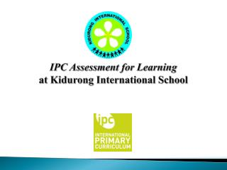 IPC Assessment for Learning at  Kidurong  International School