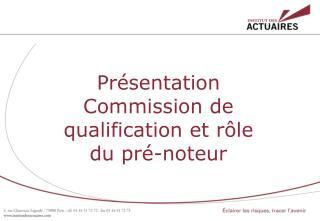 Présentation Commission de qualification et rôle du pré- noteur
