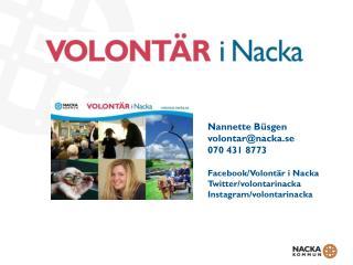 Nannette Büsgen volontar@nacka.se 070 431 8773 Facebook/Volontär  i Nacka Twitter/volontarinacka