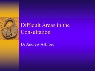 Difficult Areas in the Consultation