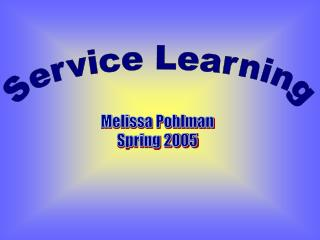 Melissa Pohlman Spring 2005 Service Learning