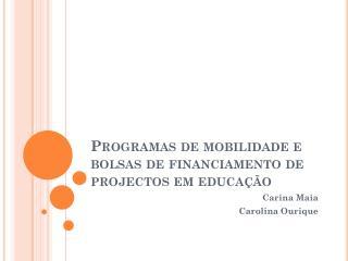 Programas de mobilidade e bolsas de financiamento de  projectos  em educação