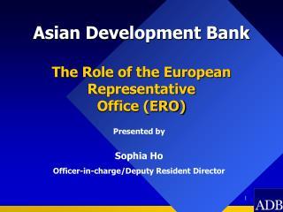 Asian Development Bank The Role of the European  Representative  Office (ERO)