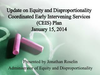 Presented by Jonathan Roselin Administrator of Equity and Disproportionality