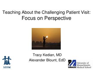 Teaching About the Challenging Patient Visit: Focus on Perspective