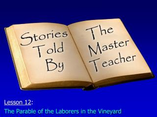 Lesson 12 : The Parable of the Laborers in the Vineyard