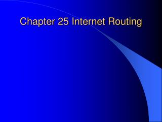 Chapter 25 Internet Routing
