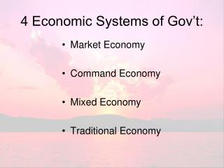 4 Economic Systems of Gov�t: