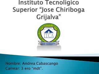 """Instituto  Tecnoligico  Superior """" Jose Chiriboga  Grijalva"""""""