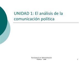 UNIDAD 1: El análisis de la comunicación política