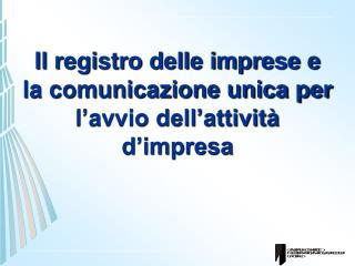 Il registro delle imprese e la comunicazione unica per l'avvio dell'attività d'impresa