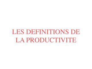 LES DEFINITIONS DE LA PRODUCTIVITE