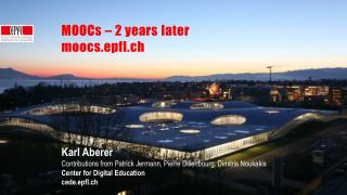 MOOCs � 2 years later m oocs.epfl.ch Karl Aberer