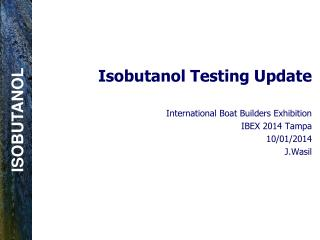 Isobutanol  Testing Update International Boat Builders Exhibition IBEX 2014 Tampa  10/01/2014