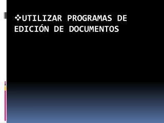 Utilizar programas de edición de documentos