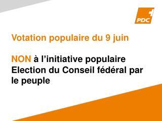 Votation populaire du 9 juin NON  à l ' initiative populaire