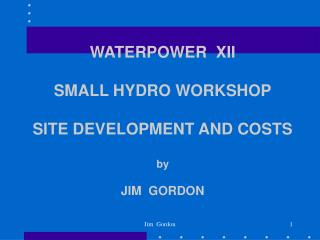 WATERPOWER  XII SMALL HYDRO WORKSHOP SITE DEVELOPMENT AND COSTS by JIM  GORDON