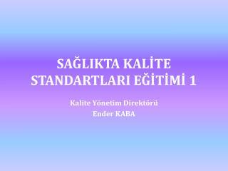 SAĞLIKTA KALİTE STANDARTLARI EĞİTİMİ 1