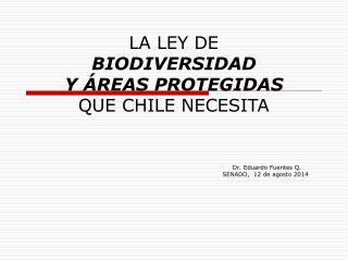 LA LEY DE  BIODIVERSIDAD  Y ÁREAS PROTEGIDAS QUE CHILE NECESITA