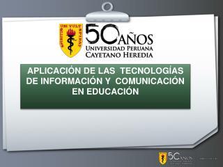 APLICACIÓN DE LAS  TECNOLOGÍAS DE INFORMACIÓN Y  COMUNICACIÓN  EN EDUCACIÓN