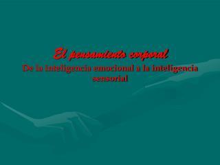 El pensamiento corporal De la inteligencia emocional a la inteligencia sensorial