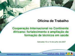Salvador,13 a 14 de julho de 2007