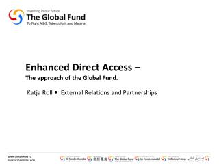 Enhanced Direct Access –  The approach of the Global Fund.